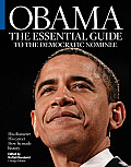 Obama: The Essential Guide to the Democratic Nominee: His Character, His Career and How He Made History