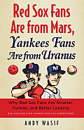 Red Sox Fans Are from Mars Yankees Fans Are from Uranus