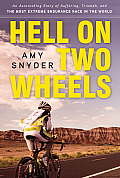 Hell on Two Wheels An Astonishing Story of Suffering Triumph & the Most Extreme Endurance Race in the World