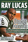 Under Pressure How Playing Football Almost Cost Me My Life & Why Id Do It All Again