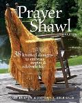 Prayer Shawl Companion 38 Knitted Designs to Embrace Inspire & Celebrate Life