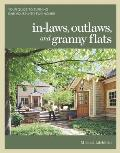 In laws Outlaws & Granny Flats Your Guide to Turning One House into Two Homes