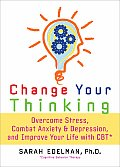 Change Your Thinking Overcome Stress Combat Anxiety & Depression & Improve Your Life with CBT