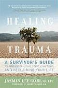 Healing from Trauma A Survivors Guide to Understanding Your Symptoms & Reclaiming Your Life