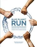 Blue Planet Run The Race to Provide Safe Drinking Water to the World