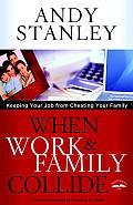When Work & Family Collide: Keeping Your Job from Cheating Your Family