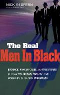 Real Men in Black: Evidence, Famous Cases, and True Stories of These Mysterious Men and Their Connection to UFO Phenomena