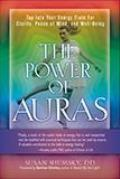 Power of Auras: Tap Into Your Energy Field for Clarity, Peace of Mind, and Well-Being