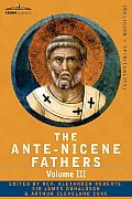 Ante Nicene Fathers The Writings of the Fathers Down to A D 325 Volume III Latin Christianity Its Founder Tertullian Three Parts 1 A