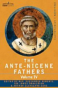 Ante Nicene Fathers The Writings of the Fathers Down to A D 325 Volume IV Fathers of the Third Century Tertullian Part 4 Minucius Felix