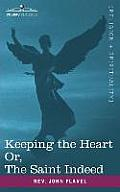 Keeping the Heart; Or the Saint Indeed
