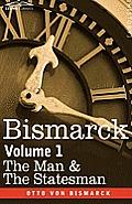 Bismarck The Man & the Statesman Volume 1