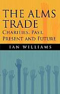 The Alms Trade: Charities, Past, Present and Future