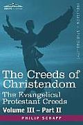 The Creeds of Christendom: The Evangelical Protestant Creeds - Volume III, Part II