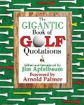 Gigantic Book of Golf Quotations Thousands of Notable Quotables from Tommy Armour to Fuzzy Zoeller