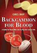 Backgammon for Blood A Guide for Those Who Like to Play But Love to Win