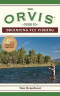 Orvis Guide to Beginning Fly Fishing 101 Tips for the Absolute Beginner