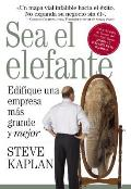 Sea El Elefante: Edifique Una Empresa M?s Grande Y Mejor