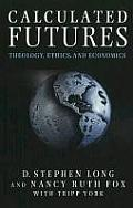 Calculated Futures Theology Ethics & Economics