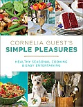 Cornelia Guests Simple Pleasures Healthy Seasonal Cooking & Easy Entertaining