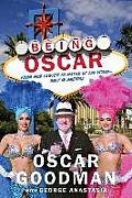 Being Oscar: From Mob Lawyer to Mayor of Las Vegas, Only in America