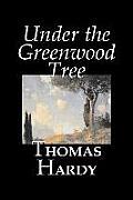 Under the Greenwood Tree by Thomas Hardy, Fiction, Classics
