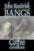 Coffee and Repartee by John Kendrick Bangs, Fiction, Fantasy, Fairy Tales, Folk Tales, Legends & Mythology