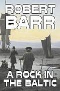 A Rock in the Baltic by Robert Barr, Fiction, Literary, Action & Adventure