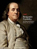 Time Benjamin Franklin An Illustrated History of His Life & Times