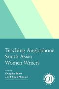 Teaching Anglophone South Asian Women Writers