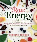 Raw Energy 124 Raw Food Recipes for Energy Bars Smoothies & Other Snacks to Supercharge Your Body