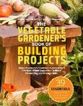 Vegetable Gardeners Book of Building Projects