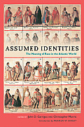 Assumed Identities: The Meanings of Race in the Atlantic World