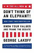 Dont Think of an Elephant 10th Anniversary Edition Know Your Values & Frame the Debate