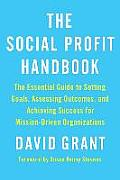 Social Profit Handbook The Essential Guide to Setting Goals Assessing Outcomes & Achieving Success for Mission Driven Organizations