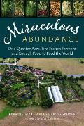 Miraculous Abundance One Quarter Acre Two French Farmers & Enough Food to Feed the World