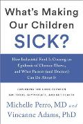 Whats Making Our Children Sick How Industrial Food Is Causing an Epidemic of Chronic Illness & What Parents & Doctors Can Do About It