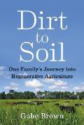 Dirt to Soil One Familys Journey into Regenerative Agriculture