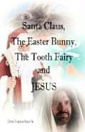 Santa Claus, the Easter Bunny, the Tooth Fairy and Jesus