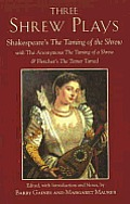 Three Shrew Plays Shakespeares The Taming Of The Shrew With The Anonymous The Taming Of A Shrew & Fletchers The Tamer Tamed