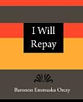I Will Repay - Baroness Emmuska Orczy