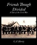 Friends Though Divided: A Tale of the Civil War