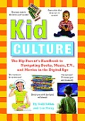 Kid Culture The Hip Parents Handbook to Navigating Books Music T V & Movies in the Digital Age