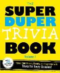 The Super Duper Trivia Book Volume 1: School Your Friends, and Classmates with Trivia for Every Occasion!