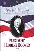 President Herbert Hoover: A Volume in First Men, America's Presidents Series