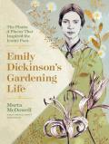 Emily Dickinsons Gardening Life The Plants & Places That Inspired the Iconic Poet