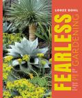Fearless Gardening Be Bold Break the Rules & Grow What You Love