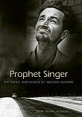 Prophet Singer: The Voice and Vision of Woody Guthrie