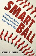 Smart Ball: Marketing the Myth and Managing the Reality of Major League Baseball