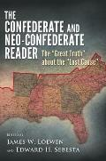 Confederate & Neo Confederate Reader The Great Truth about the Lost Cause